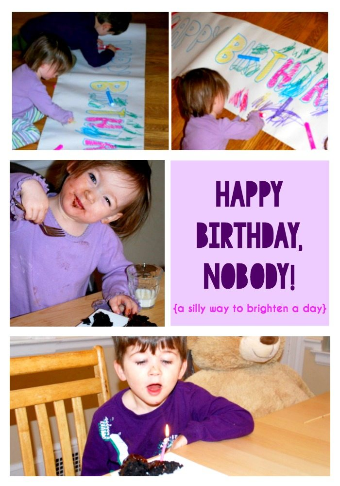 Happy Birthday Nobody: a silly way to brighten your kids day