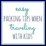 easy packing tips when traveling with kids makes vacations fun with children