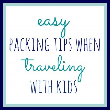 Easy Packing Tips When Traveling with Kids