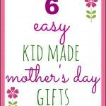 6 Easy Kid Made Mother's Day Gifts