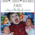 1 Mom 1 Toddler Twin Babies and 24 Hours