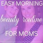 Easy Morning Beauty Routine for Moms