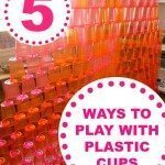 5 Ways to Play with Plastic Cups