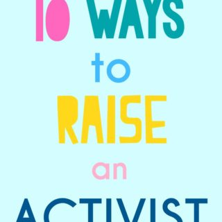 10 Ways to Raise an Activist